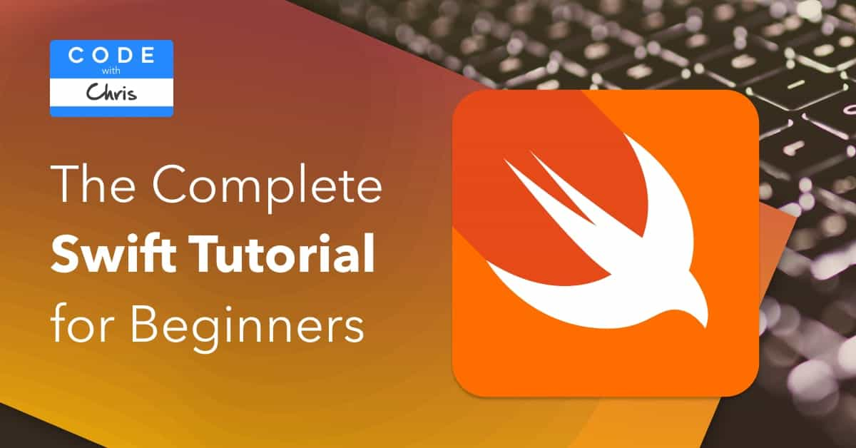 The Definitive Swift Tutorial for Beginners (18 Chapters