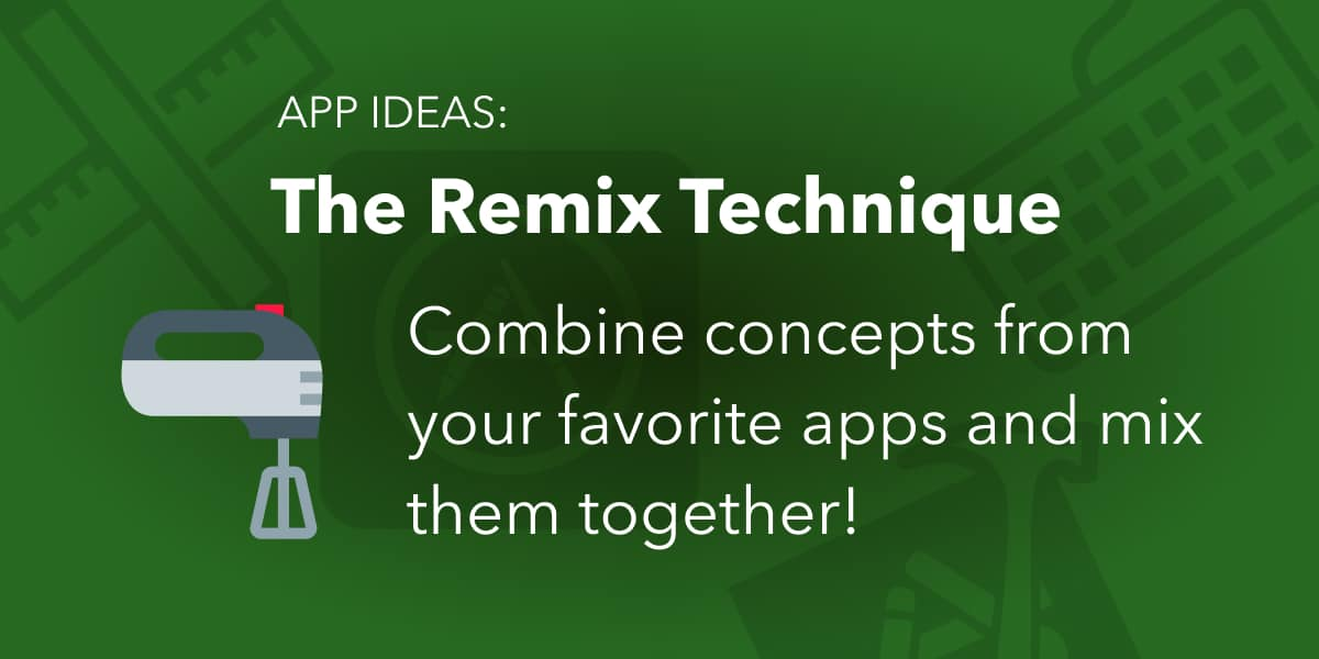 App Ideas - Remix Strategy