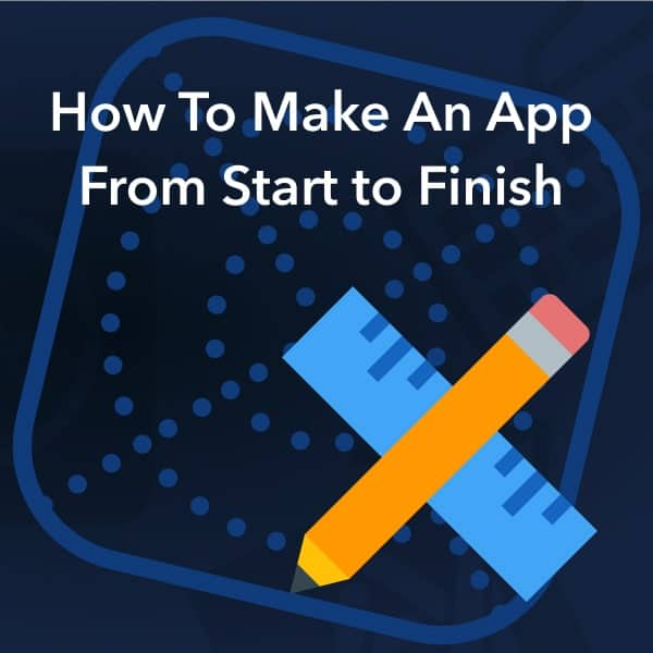 How to make an app from start to finish
